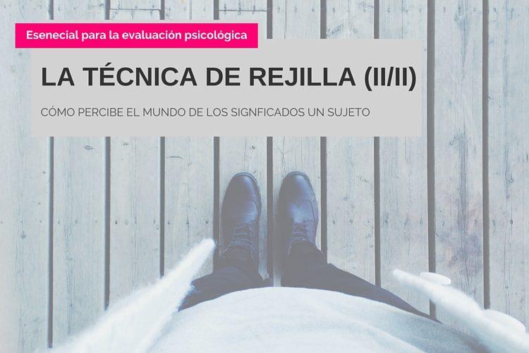 LA TÉCNICA DE REJILLA (II-II)